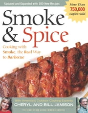 Smoke & Spice - Revised Edition - Cooking With Smoke, the Real Way to Barbecue ebook by Cheryl Alters Jamison,Bill Jamison