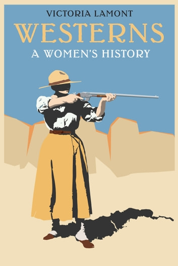 Westerns - A Women's History ebook by Victoria Lamont