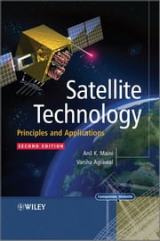Satellite Technology - Principles and Applications ebook by Varsha Agrawal,Anil K. Maini