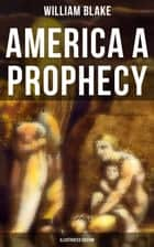 AMERICA A PROPHECY (Illustrated Edition) ebook by William Blake
