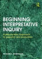 Beginning Interpretative Inquiry ebook by Richard E Morehouse