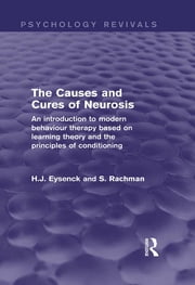 The Causes and Cures of Neurosis (Psychology Revivals) - An introduction to modern behaviour therapy based on learning theory and the principles of conditioning ebook by H.J. Eysenck, S. Rachman