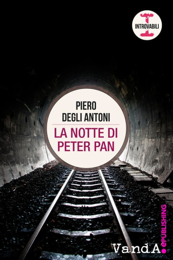 La notte di Peter Pan ebook by Piero Degli Antoni