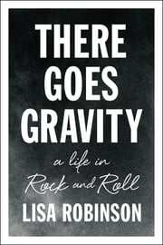 There Goes Gravity - A Life in Rock and Roll ebook by Lisa Robinson
