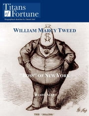 William Marcy Tweed: 'Boss' of New York ebook by Daniel Alef