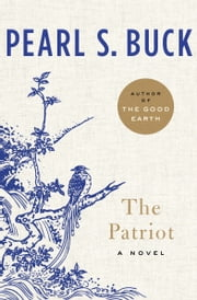 The Patriot - A Novel ebook by Pearl S. Buck