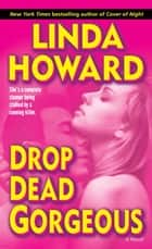 Drop Dead Gorgeous ebook by Linda Howard