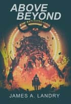 Above Beyond ebook by James A. Landry, TBD