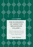 The Economics of Addictive Behaviours Volume I ebook by John Joshua
