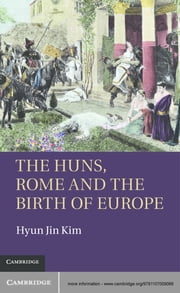 The Huns, Rome and the Birth of Europe ebook by Hyun Jin Kim