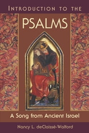 Introduction to the Psalms: A Song from Ancient Israel ebook by Nancy deClaisse-Walford