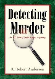 Detecting Murder - An RC Frane/Greta Rogers Mystery ebook by B. Robert Anderson