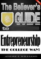 The Believer's Guide to Entreprenuership ebook by Andre Williams Sr