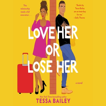 Love Her or Lose Her - A Novel lydbok by Tessa Bailey