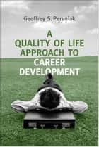 A Quality of Life Approach to Career Development ebook by Geoffrey Peruniak