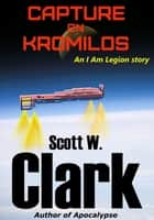 Capture on Kromilos - An I Am Legion story ebook by Scott W. Clark