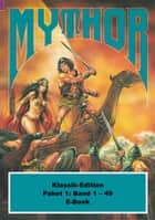 Mythor-Paket 1 - Mythor-Heftromane 1 bis 49 ebook by Hugh Walker, Horst Hoffmann, Paul Wolf,...