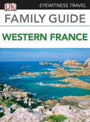 Eyewitness Travel Family Guide to France: Western France ebook by DK Publishing