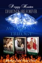 Diamonds Are Forever Megabook Trilogy ebook by Peggy Hunter