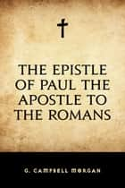 The Epistle of Paul the Apostle to the Romans ebook by G. Campbell Morgan
