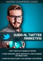 Guida al twitter marketing ebook by Matteo Gianpietro Zago