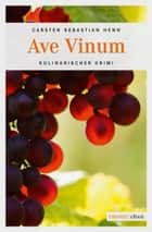 Ave Vinum ebook by Carsten Sebastian Henn