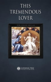 This Tremendous Lover ebook by Dom Eugene Boylan,Catholic Way Publishing