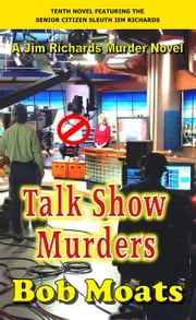 Talk Show Murders - Jim Richards Murder Novels, #10 ebook by Bob Moats