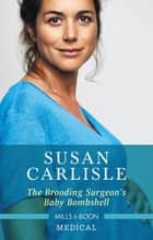 The Brooding Surgeon's Baby Bombshell ebook by Susan Carlisle