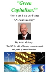 """GreenCapitalism!"" How it can save our planet. ebook by Keith Mcilroy"