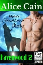Alpha's Stubborn Mate ebook by Alice Cain