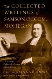 The Collected Writings of Samson Occom, Mohegan ebook by Samson Occom,Joanna Brooks,Robert Warrior