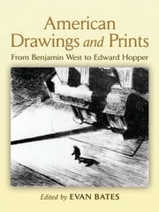 American Drawings and Prints - From Benjamin West to Edward Hopper ebook by Evan Bates