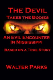The Devil Takes the Bodies ebook by Walter Parks