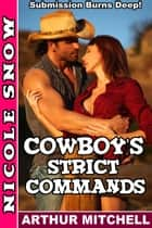 Cowboy's Strict Commands: Submission Burns Deep! ebook by Nicole Snow, Arthur Mitchell