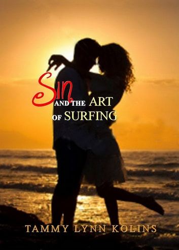 Sin and The Art of Surfing ebook by Tammy Lynn Kolins