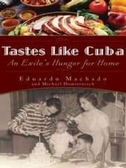 Tastes Like Cuba - An Exile's Hunger for Home ebook by Eduardo Machado, Michael Domitrovich