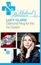 Diamond Ring For The Ice Queen (Mills & Boon Medical) ebook by Lucy Clark