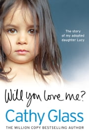Will You Love Me?: The story of my adopted daughter Lucy ebook by Cathy Glass