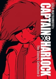 Captain Harlock: The Classic Collection Vol. 3 ebook by Leiji Matsumoto