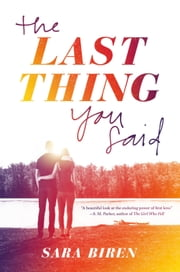 The Last Thing You Said ebook by Sara Biren