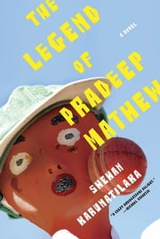 The Legend of Pradeep Mathew - A Novel ebook by Shehan Karunatilaka