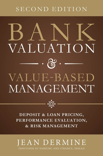 Bank Valuation and Value Based Management: Deposit and Loan Pricing, Performance Evaluation, and Risk, 2nd Edition ebook by Jean Dermine