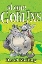 Goblins: Stone Goblins - Book 1 ebook by David Melling