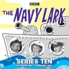 The Navy Lark: Collected Series 10 - 18 Episodes of the classic BBC Radio 4 sitcom audiobook by Lawrie Wyman
