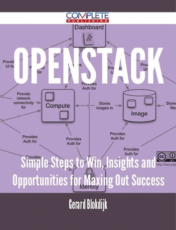 OpenStack - Simple Steps to Win, Insights and Opportunities for Maxing Out Success ebook by Gerard Blokdijk
