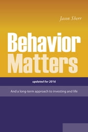 Behavior Matters - And a Long Term Approach to Investing and Life ebook by Jason Sherr