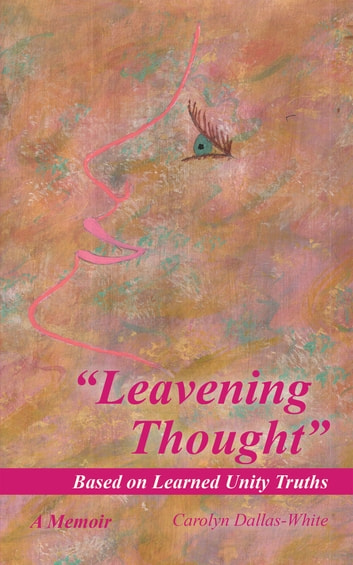 """Leavening Thought"" Based on Learned Unity Truths ebook by Carolyn Dallas-White"