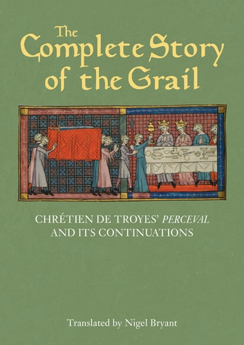The Complete Story of the Grail - Chrétien de Troyes' Perceval and its continuations ebook by Chrétien de Troyes