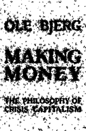 Making Money - The Philosophy of Crisis Capitalism ebook by Ole Bjerg